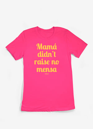 Mamá Didn't Raise No Mensa Tee