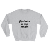 Melanin is my magia Sweatshirt