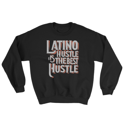 Latino Hustle Is The Best Hustle Sweatshirt