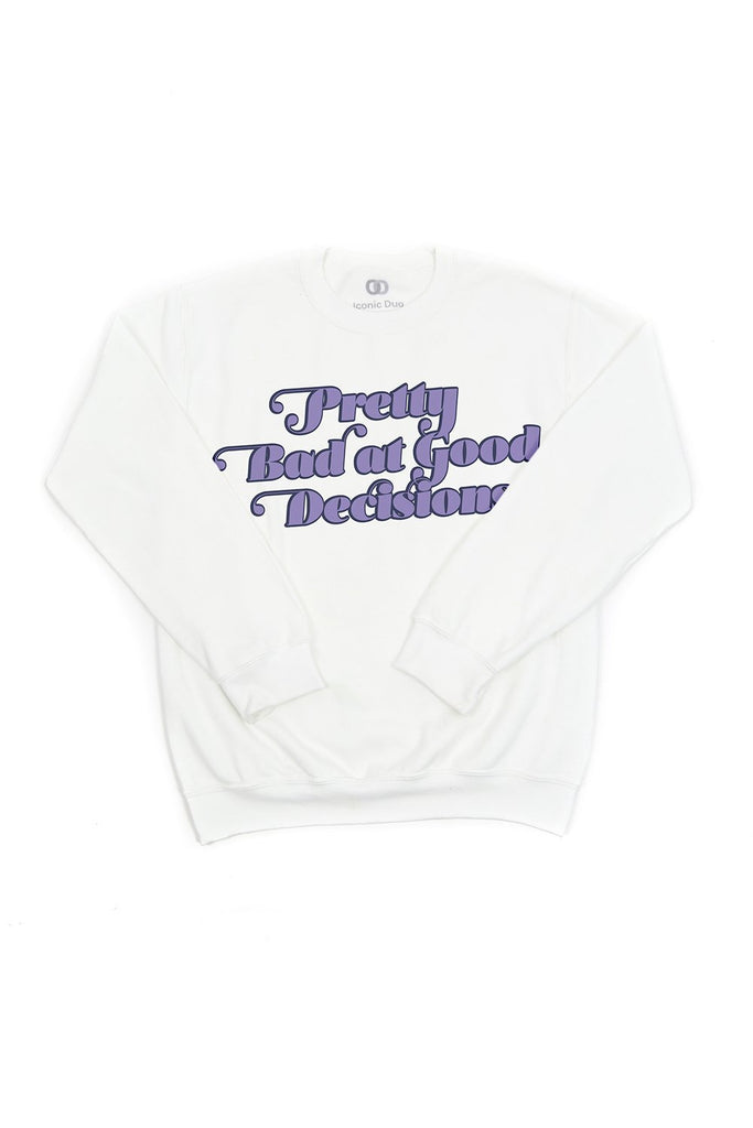 bad at good decisions crew neck
