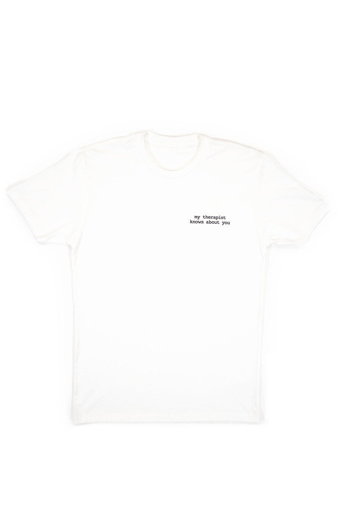 My Therapist Knows About You Tee-White