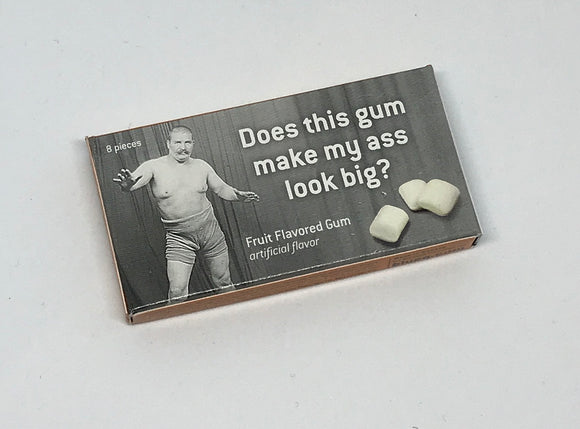 Does this Gum Make My Ass Look Big Gum