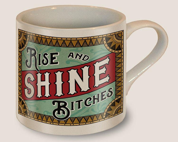 Rise and Shine Bitches Mug