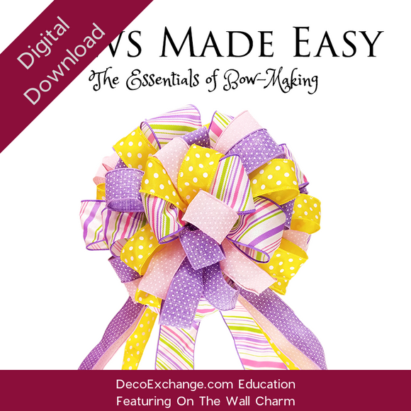 Bows Made Easy - The Essentials of Bow-making Featuring On The Wall Charm - DecoExchange