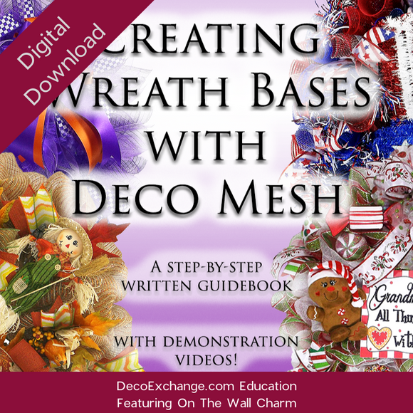 E-Book: Creating Wreath Bases with Deco Mesh Featuring On The Wall Charm