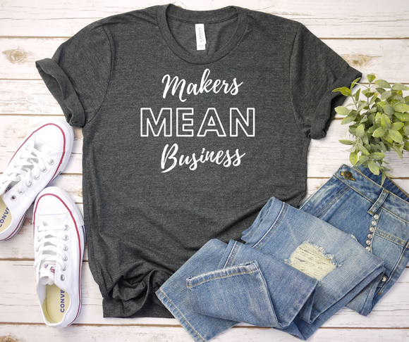 Makers Mean Business White Font Unisex Jersey Short Sleeve Tee