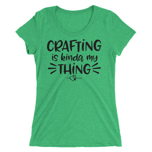 Crafting Is Kinda My Thing - Ladies' short sleeve t-shirt - DecoExchange - DecoExchange