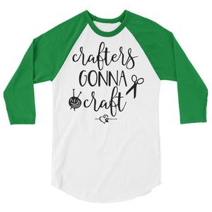 Crafters Gonna Craft - 3/4 sleeve raglan shirt - DecoExchange - DecoExchange