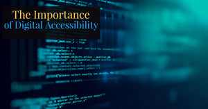 The Importance of Digital Accessibility
