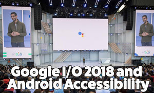 Google I/O 2018 and Android Accessibility