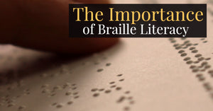 The Importance of Braille Literacy
