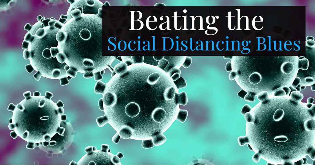 Beating the Social Distancing Blues