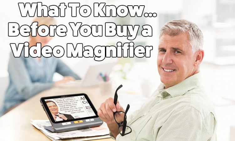 What to Know Before You Buy A Video Magnifier