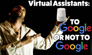 Virtual Assistants : To Google or Not to Google