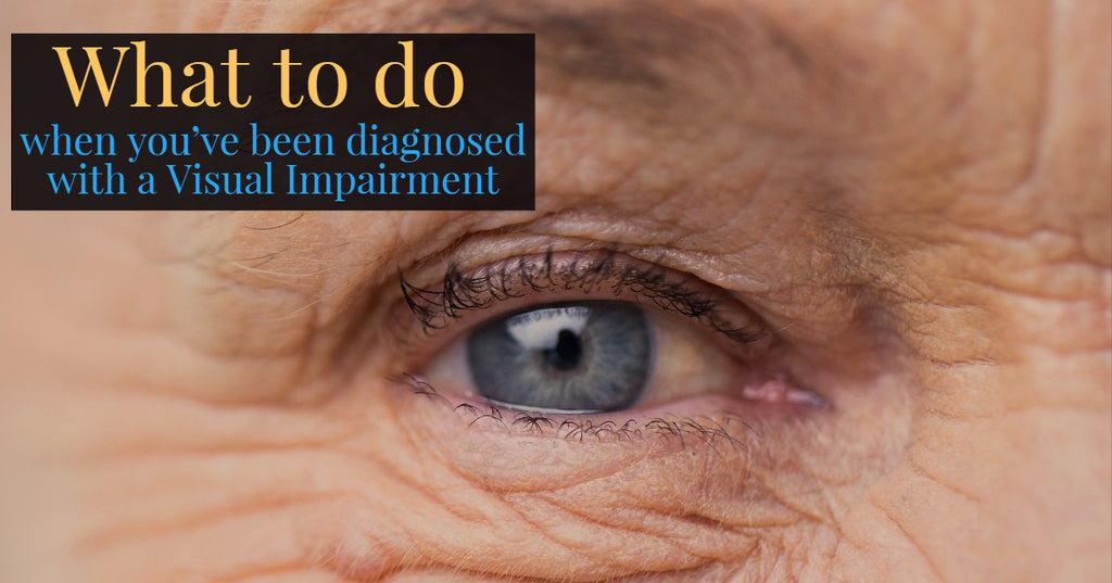 What to do when you've been diagnosed with a visual impairment