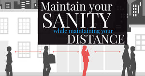 Maintain your sanity while maintaining your distance
