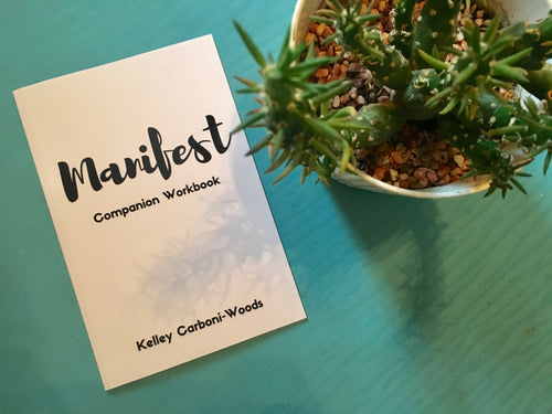 Manifest Companion Workbook by Kelley Carboni-Woods