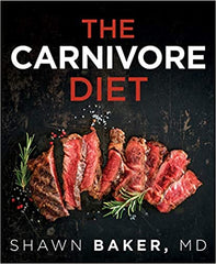 The Carnivore Diet by Shawn Baker, MD