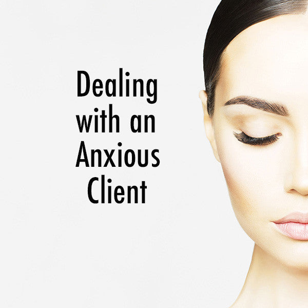 DEALING WITH ANXIOUS CLIENTS