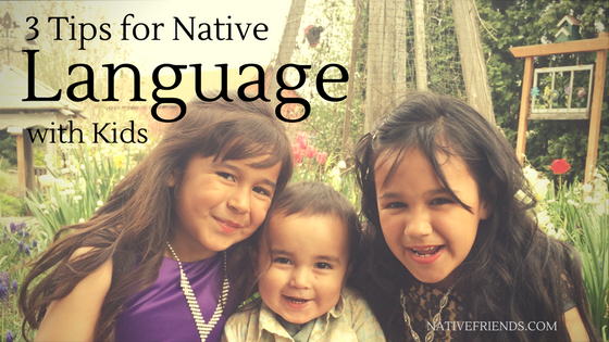 3 Tips for Native Language with Kids