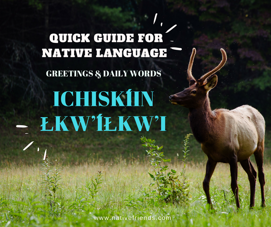 Quick Guide for Native Language: Ichiskíin Łkw'íłkw'i