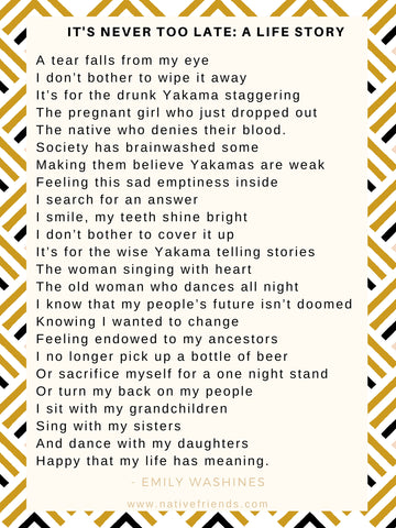 It's Never Too Late: A Life Story, by Emily Washines, Native Friends. This is a poem recited during the talent portion for Miss Yakama Nation pageant and Miss National Congress of American Indians