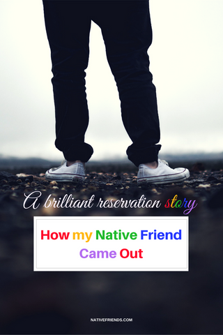 A brilliant reservation story...How my Native Friend Came Out