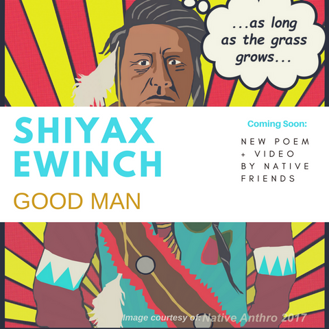 Shiyax Ewinch. Good Man. A new poem and video by Emily Washines, Native Friends (in progress)