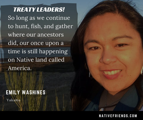 Treaty Leaders! Quote by Emily Washines, Native Friends. Emily is enrolled with the Yakama Nation, with Skokomish and Cree ancestry
