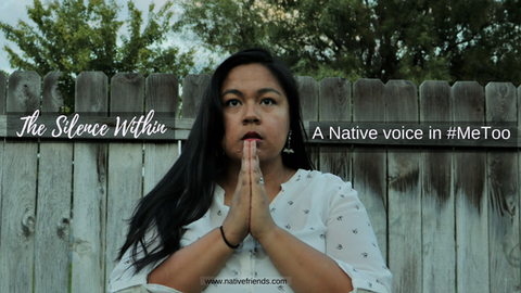 The Silence Within: A Native voice in #MeToo, featuring a short film by Native Friends