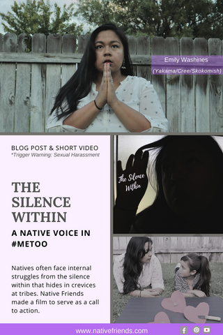 The Silence Within: A Native Voice in #MeToo. Natives often face internal struggles from the silence within that hides in crevices at tribes. Native Friends made a film to serve as a call to action.