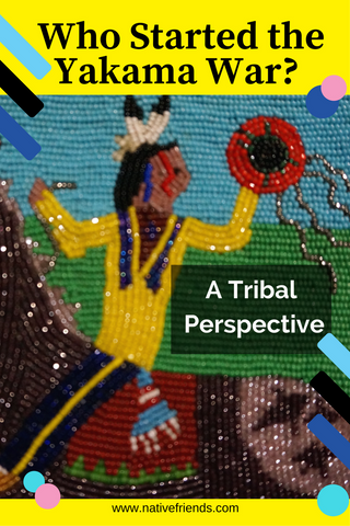 Who Started the Yakama War? This is a tribal perspective that shares oral history and a historical account of the Yakama people. This is written by a Yakama Nation tribal member Emily Washines. Beadwork is by Stella Washines