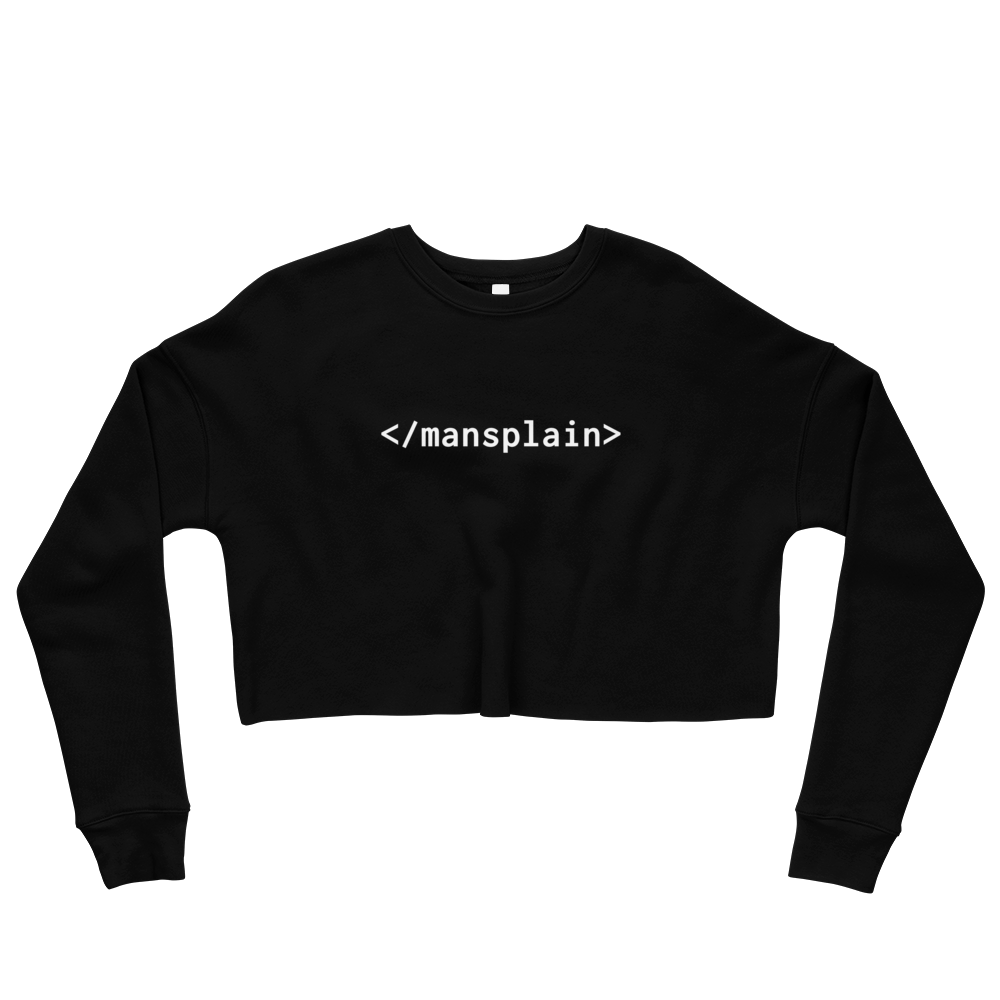 End Mansplaining Women's Crop Sweatshirt