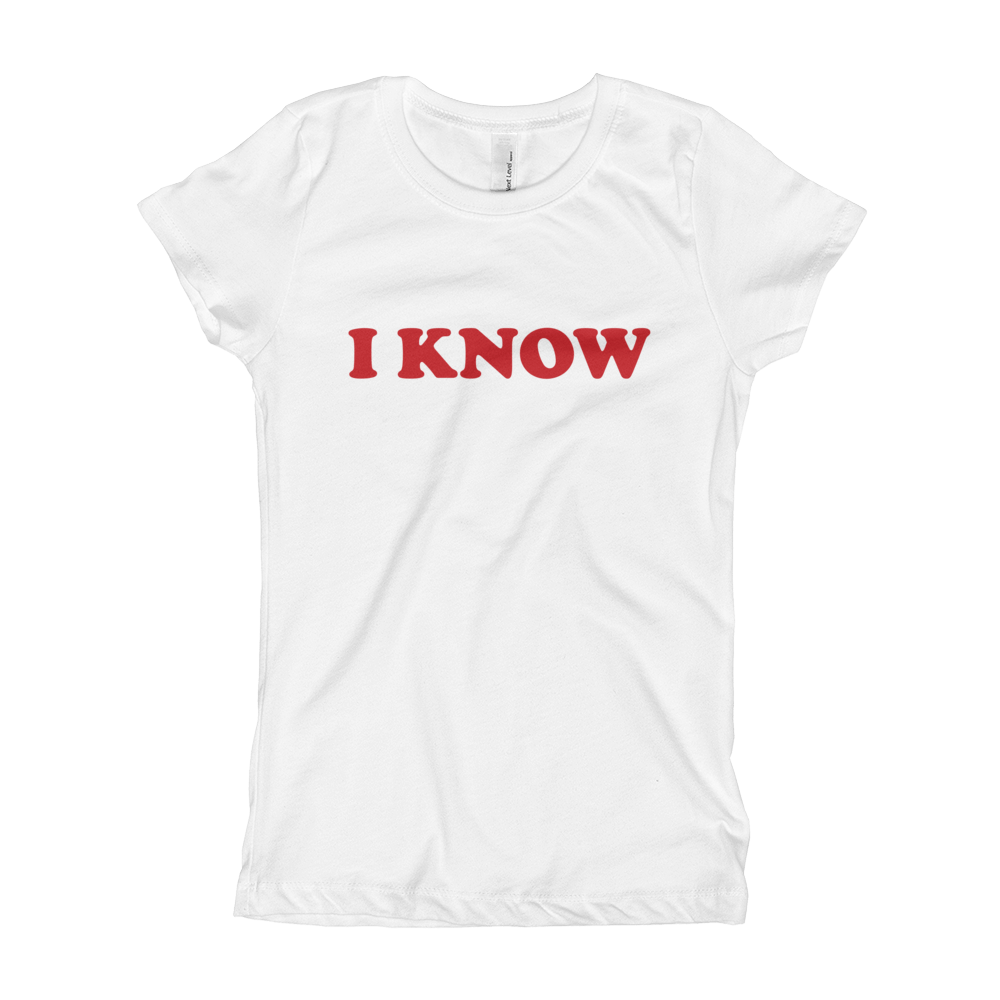 """I Know"" Girl's T-Shirt"