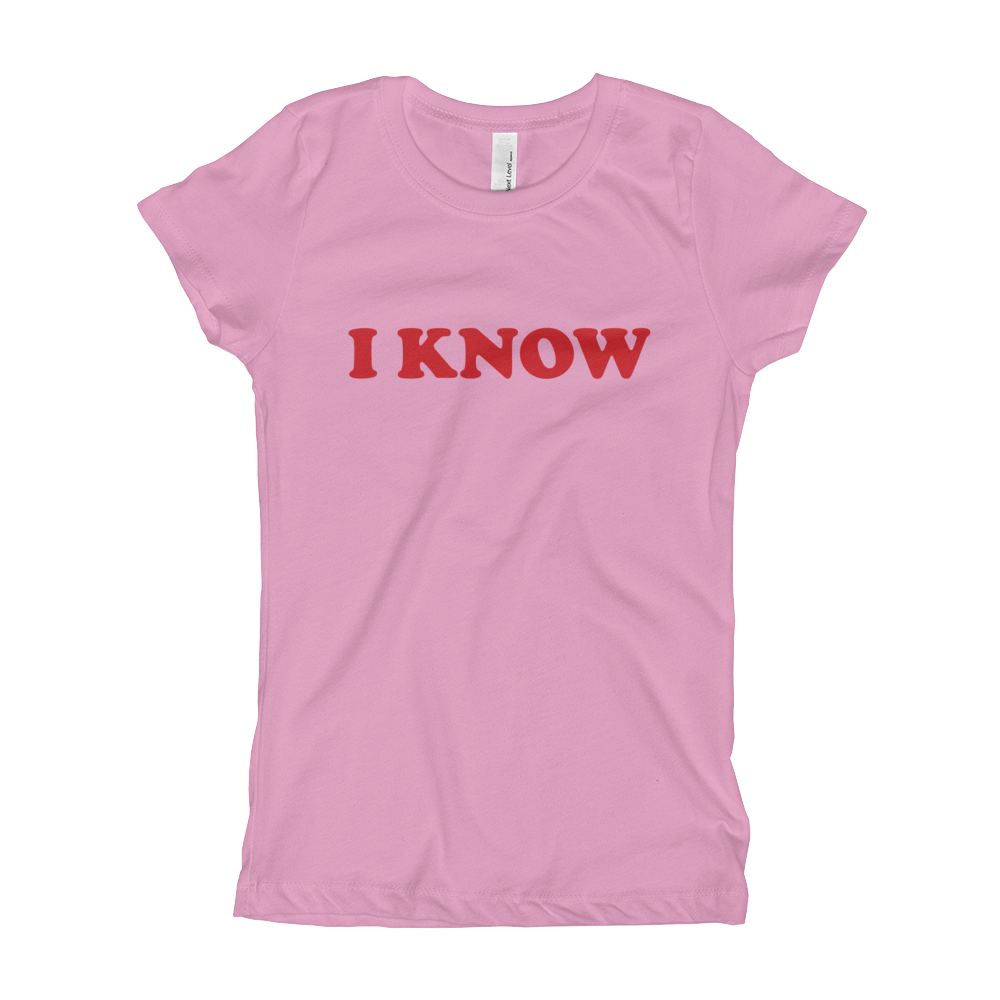 """I Know"" Girl's T-Shirt 