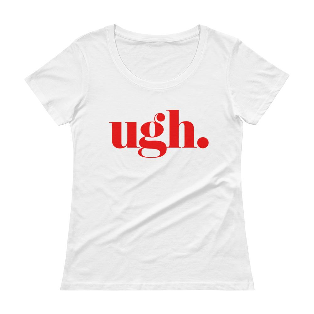 Ugh. Women's Scoopneck T-Shirt