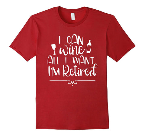 Wine Lover Shirt I Can Wine All I Want Retirement Gifts S / Cranberry / Men T-Shirt - Teezeep Store