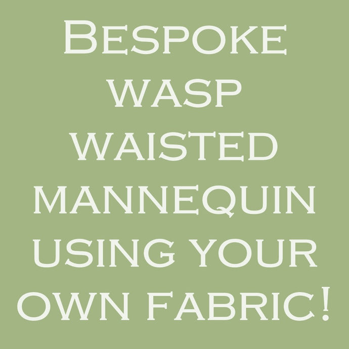 Your Own Wasp Waisted Mannequin