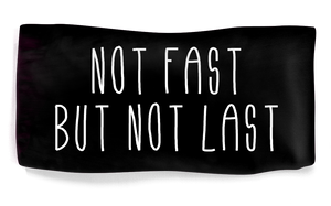 NOT FAST BUT NOT LAST - BLACK & WHITE