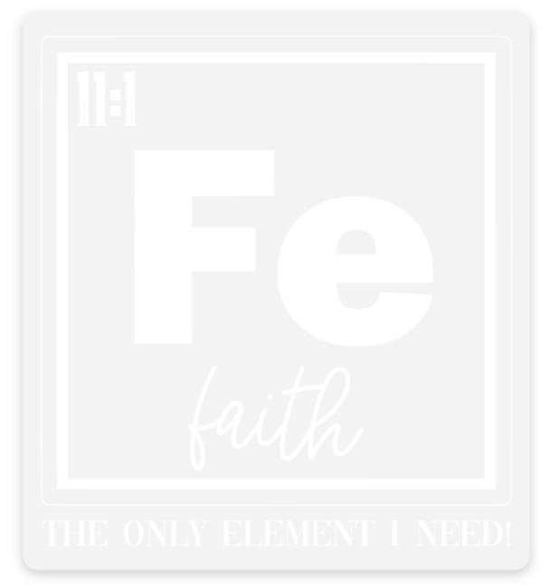 Fe Faith Element Sticker - Water Proof, Scratch Proof Premium Clear Sticker