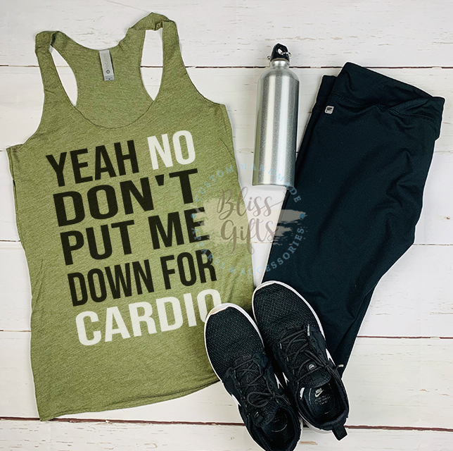 Yeah No, Don't put me down for cardio Fitness shirt Workout tank