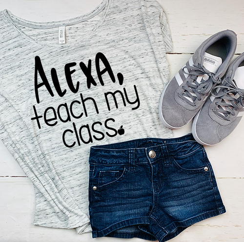 Alexa, Teach My Class, Teacher Shirt
