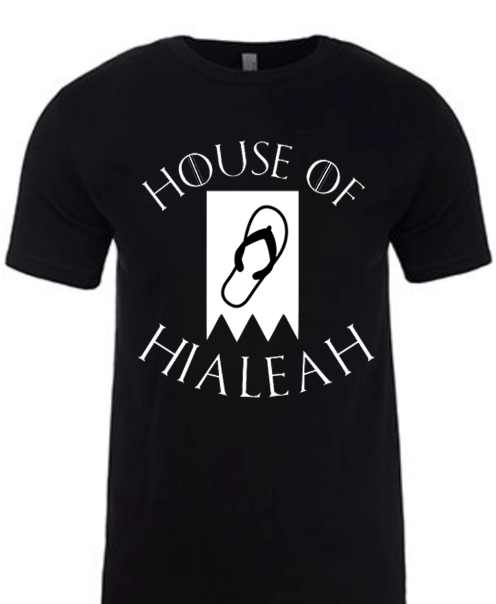 HOUSE OF HIALEAH GOT SHIRTS