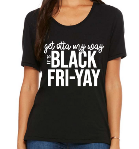 Get outta my way, it's black FRI-YAY  - BLACK SHIRT