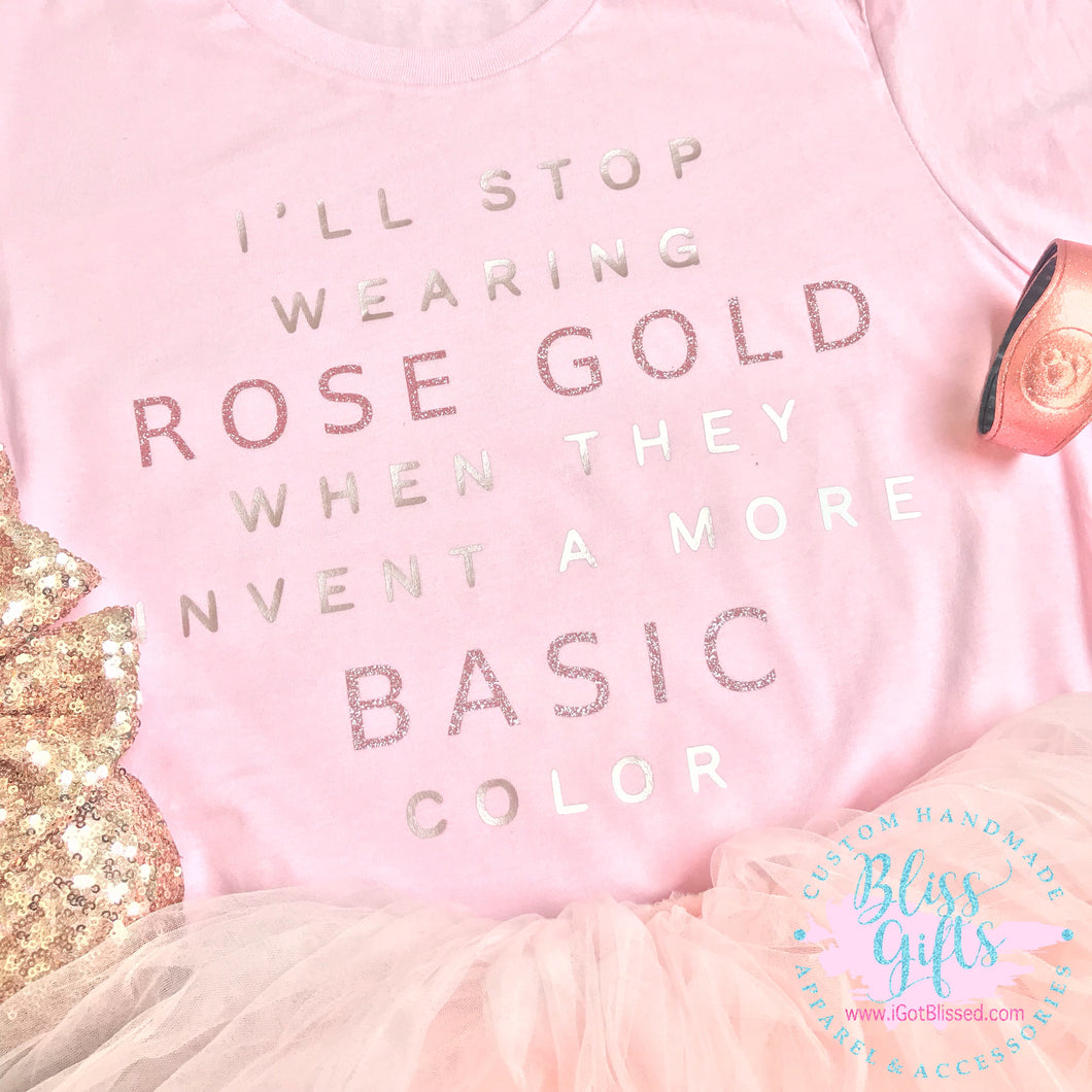 I'll stop wearing rose gold when, Basic, Funny, Rose Gold Disney, Funny Shirt, Mom Shirt