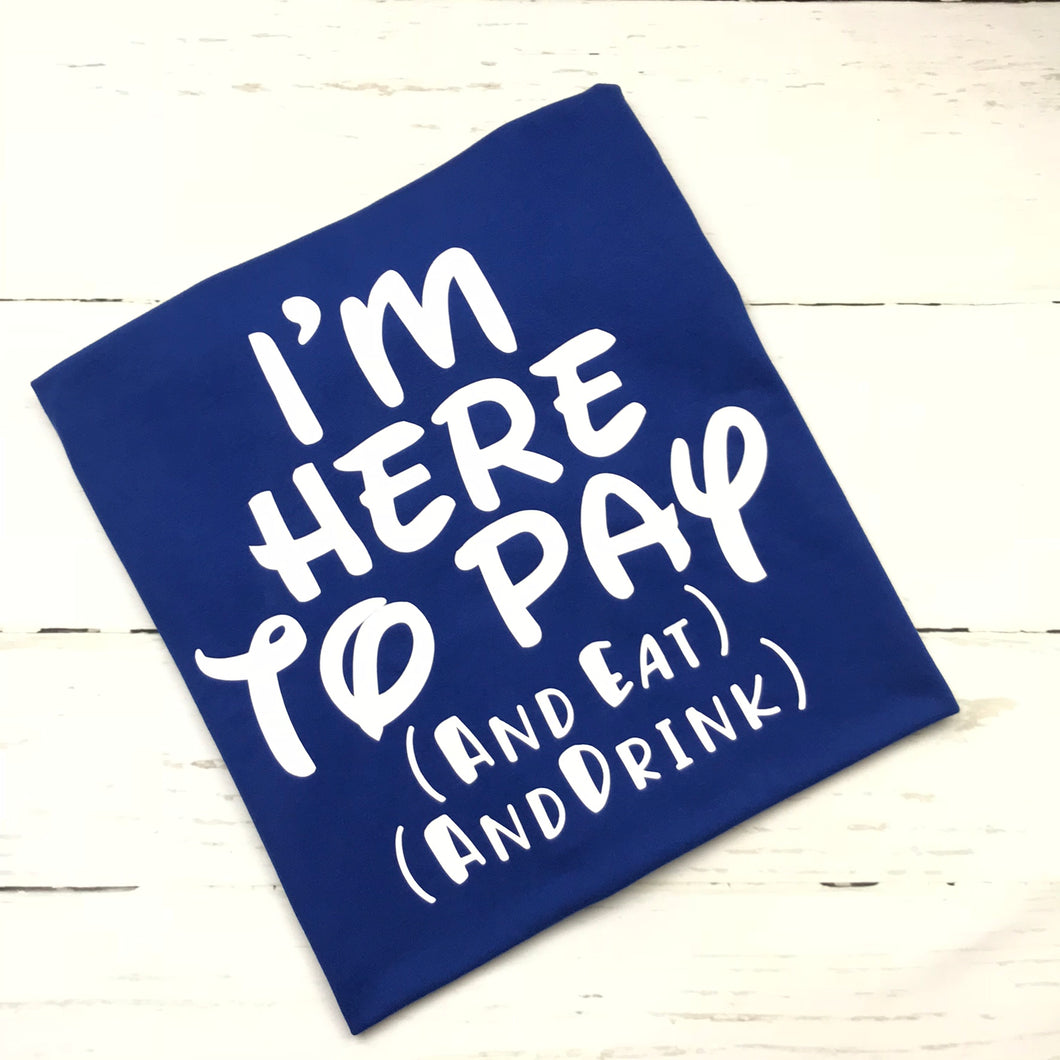 I'm here to pay and eat and drink, Disney Funny Shirts, Disney Shirts for Men