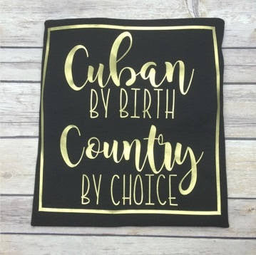 Cuban By Birth Country By Choice Shirt