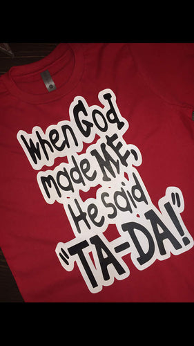 When God made me, He said TA-DA!