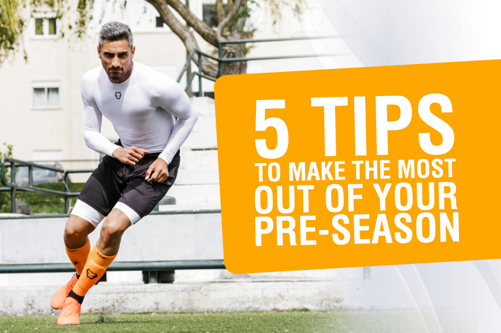 5 TIPS TO MAKE THE MOST OUT OF YOUR PRE-SEASON