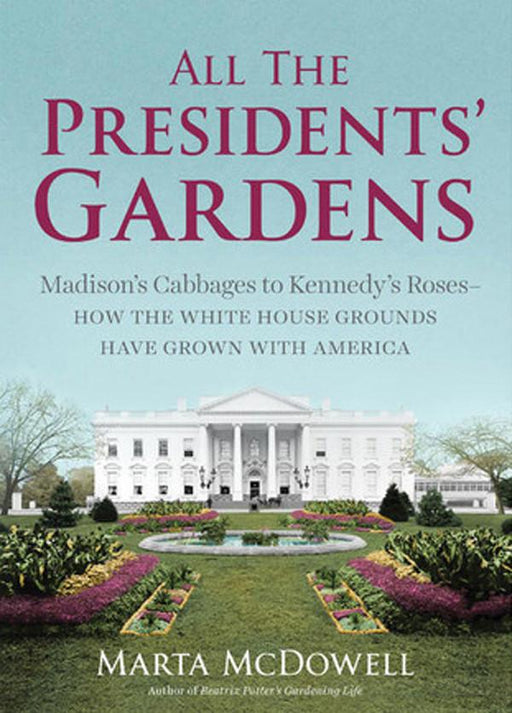 All the Presidents' Gardens - WORKMAN PUBLISHING - The Shops at Mount Vernon